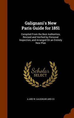 Galignani's New Paris Guide for 1851 by A And W Galignani and Co