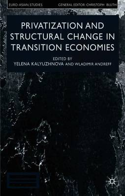 Privatisation and Structural Change in Transition Economies by Yelena Kalyuzhnova