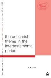 Antichrist Theme in the Intertestamental Period by G.W. Lorein