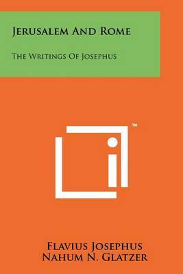 Jerusalem and Rome: The Writings of Josephus by Flavius Josephus