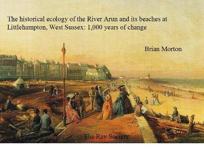 The Historical Ecology of the River Arun and its Beaches at Littlehampton, West Sussex by Brian Morton image