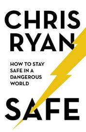 Safe: How to stay safe in a dangerous world by Chris Ryan