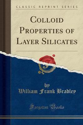 Colloid Properties of Layer Silicates (Classic Reprint) by William Frank Bradley