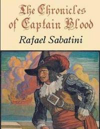 The Chronicles of Captain Blood (Annotated) by Rafael Sabatini