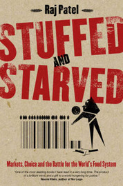 Stuffed and Starved: Markets, Power and the Hidden Battle for the World Food System by Raj Patel image