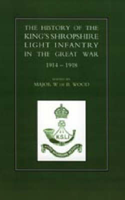 History of the King's Shropshire Light Infantry in the Great War 1914-1918 by W. De B. Wood image