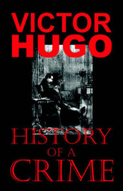 History of a Crime (The Testimony of an Eye-Witness) by Victor Hugo image