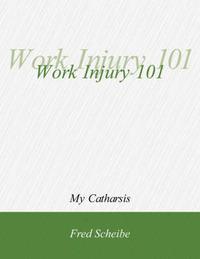 Work Injury 101 by Frederick W. Scheibe