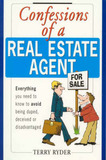 Confessions of a Real Estate Agent : Everything You Need to Know to Avoid Being Duped, Deceived or Disadvantaged: Everything You Need to Know to Avoid Being Duped, Deceived or Disadvantaged by Terry Ryder