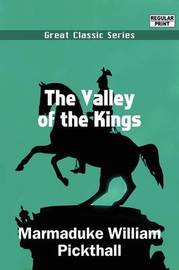 The Valley of the Kings by Marmaduke William Pickthall