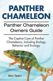 Panther Chameleon. Panther Chameleon Owners Guide. The Captive Care of Panther Chameleons, Including Biology, Behavior and Ecology. by Ben Team