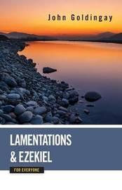 Lamentations and Ezekiel for Everyone by John Goldingay