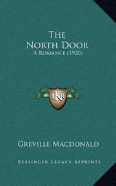 The North Door: A Romance (1920) by Greville MacDonald