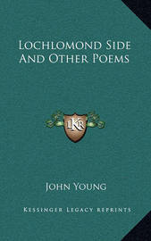 Lochlomond Side and Other Poems by John Young
