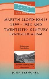 Martyn Lloyd-Jones (1899-1981) and Twentieth-Century Evangelicalism by John Brencher