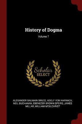 History of Dogma; Volume 7 by Alexander Balmain Bruce image