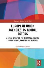 European Union Agencies as Global Actors by Florin Coman-Kund