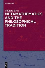 Metamathematics and the Philosophical Tradition by William Boos