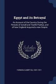 Egypt and Its Betrayal by Elbert Eli Farman