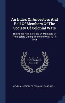 An Index of Ancestors and Roll of Members of the Society of Colonial Wars