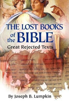 The Lost Books of the Bible by Joseph B Lumpkin