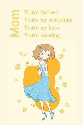 Mom, You're the Best, You're my Everything, You're my Hero, You're Amazing by Silver Kiwi Media
