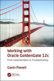 Working with Oracle GoldenGate 12c by Gavin Powell