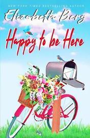 Happy to be Here by Elizabeth Berg