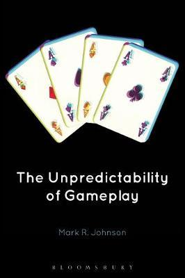 The Unpredictability of Gameplay by Mark R. Johnson