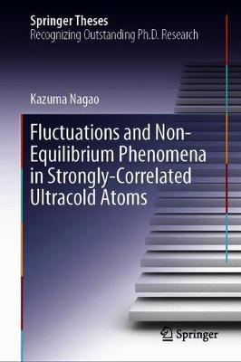 Fluctuations and Non-Equilibrium Phenomena in Strongly-Correlated Ultracold Atoms by Kazuma Nagao
