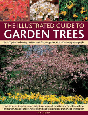 The Illustrated Guide to Garden Trees: An A-Z Guide to Choosing the Best Trees for Your Garden, with 230 Stunning Photographs by Mike Buffin
