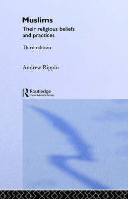 Muslims: Their Religious Beliefs and Practices by Professor Andrew Rippin