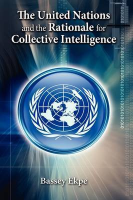 The United Nations and the Rationale for Collective Intelligence by Bassey Ekpe