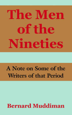 The Men of the Nineties: A Note on Some of the Writers of That Period by Bernard Muddiman