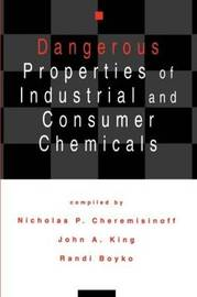 Dangerous Properties of Industrial and Consumer Chemicals by Nicholas P Cheremisinoff image