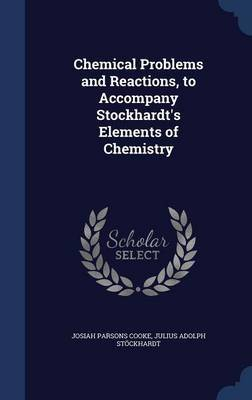 Chemical Problems and Reactions, to Accompany Stockhardt's Elements of Chemistry by Josiah Parsons Cooke