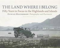 The Land Where I Belong: Fifty Years in Focus in the Highlands and Islands - Duncan Macpherson, Photographer and Pharmacist image