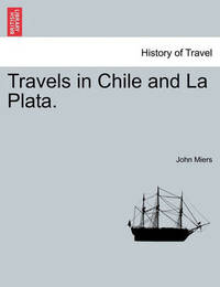 Travels in Chile and La Plata. by John Miers image