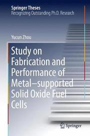 Study on Fabrication and Performance of Metal-Supported Solid Oxide Fuel Cells by Yucun Zhou