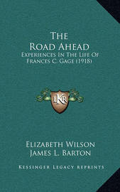 The Road Ahead: Experiences in the Life of Frances C. Gage (1918) by Elizabeth Wilson