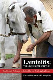 Laminitis: The Mechanical Solution: Breakthrough Techniques to Halt and Reverse This Crippling Disease by Ric Redden image