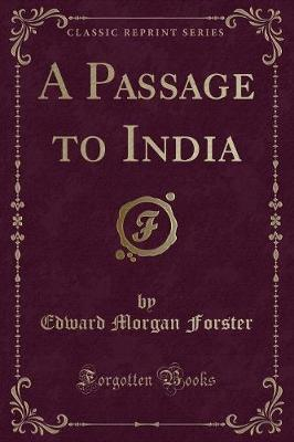 A Passage to India (Classic Reprint) by Edward Morgan Forster