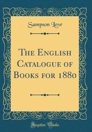The English Catalogue of Books for 1880 (Classic Reprint) by Sampson Low image