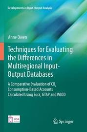 Techniques for Evaluating the Differences in Multiregional Input-Output Databases by Anne Owen