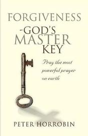 Forgiveness - God's Master Key by Peter Horrobin