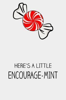 Here's A Little Encourage-Mint by Bronson Summers Journals