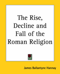 The Rise, Decline and Fall of the Roman Religion by James Ballantyne Hannay image