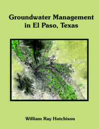 Groundwater Management in El Paso, Texas by William, Ray Hutchuson
