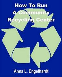 How to Run a Community Recycling Center by Anna L. Engelhardt image