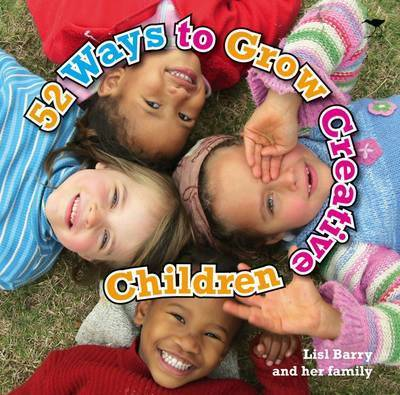 52 Ways to Grow Creative Children by Lisl Barry